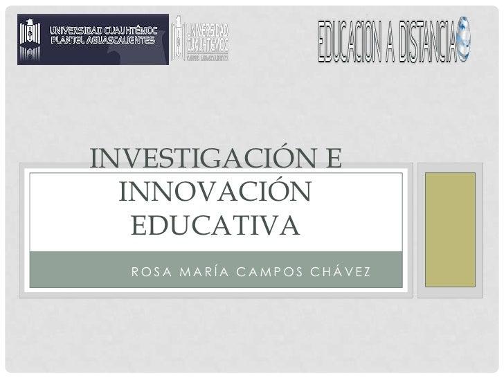 Investigació<br />Rosa María Campos Chávez<br />Investigación e innovación educativa<br />
