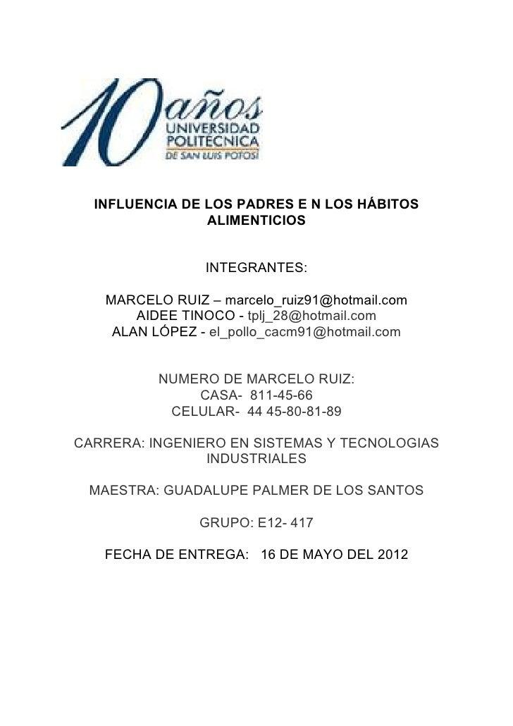 INFLUENCIA DE LOS PADRES E N LOS HÁBITOS                ALIMENTICIOS                INTEGRANTES:   MARCELO RUIZ – marcelo_...