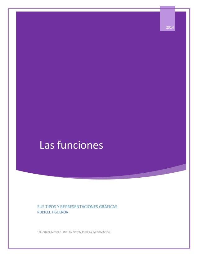Las funciones  2014  SUS TIPOS Y REPRESENTACIONES GRÁFICAS  RUDICEL FIGUEROA  1ER CUATRIMESTRE - ING. EN SISTEMAS DE LA IN...