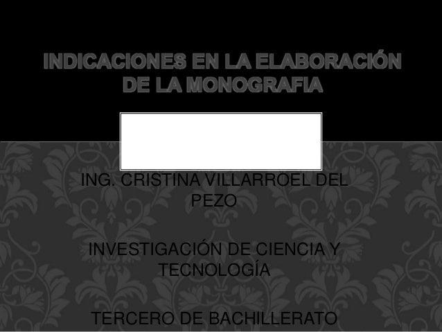 ING. CRISTINA VILLARROEL DEL PEZO INVESTIGACIÓN DE CIENCIA Y TECNOLOGÍA TERCERO DE BACHILLERATO INDICACIONES EN LA ELABORA...