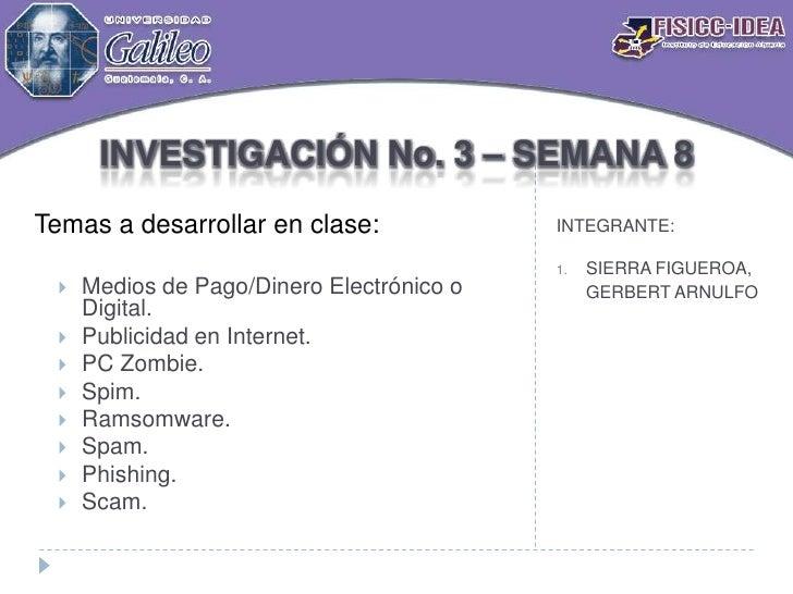 INVESTIGACIÓN No. 3 – SEMANA 8<br />INTEGRANTE:<br />SIERRA FIGUEROA, GERBERT ARNULFO<br />Temas a desarrollar en clase:<b...