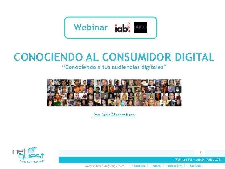 """WebinarCONOCIENDO AL CONSUMIDOR DIGITAL       """"Conociendo a tus audiencias digitales""""                    Por: Pablo Sánche..."""