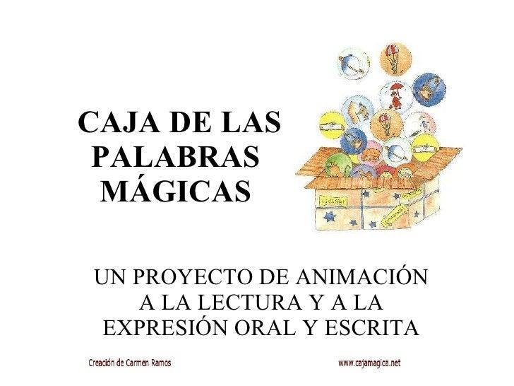 CAJA DE LAS PALABRAS MÁGICAS UN PROYECTO DE ANIMACIÓN A LA LECTURA Y A LA EXPRESIÓN ORAL Y ESCRITA