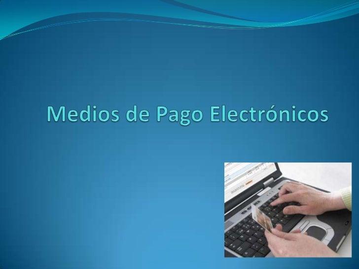 Medios de Pago Electrónicos <br />