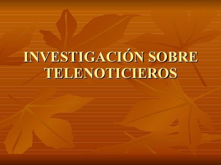INVESTIGACIÓN SOBRE TELENOTICIEROS