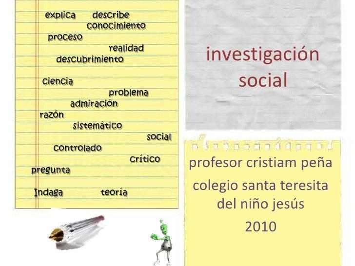 describe<br />explica<br />investigación social<br />conocimiento<br />proceso<br />realidad<br />descubrimiento<br />cien...