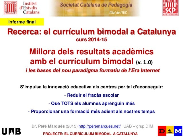 Recerca: el currículum bimodal a Catalunya curs 2014-15 Millora dels resultats acadèmics amb el currículum bimodal (v. 1.0...