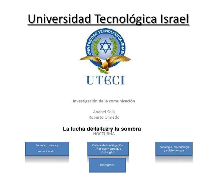 Universidad Tecnológica Israel                               Investigación de la comunicación                             ...