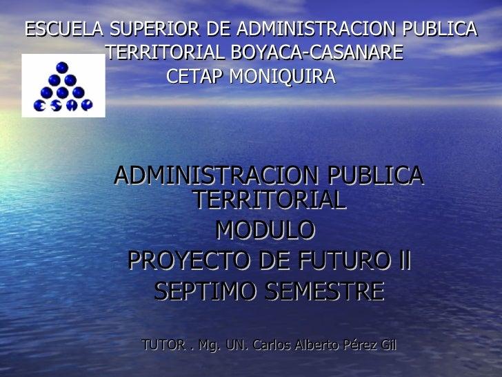 ESCUELA SUPERIOR DE ADMINISTRACION PUBLICA  TERRITORIAL BOYACA-CASANARE CETAP MONIQUIRA ADMINISTRACION PUBLICA TERRITORIAL...