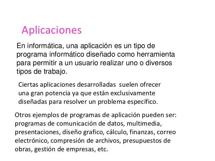 Aplicaciones<br />En informática, una aplicación es un tipo de programa informático diseñado como herramienta para permiti...