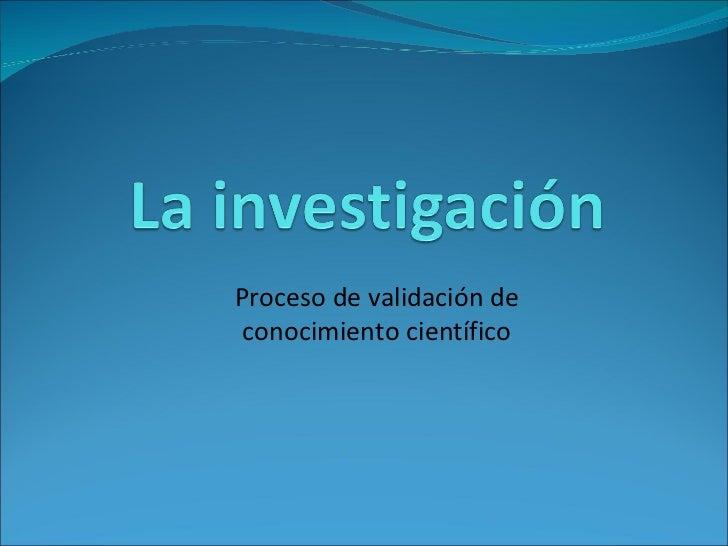 Proceso de validación de conocimiento científico