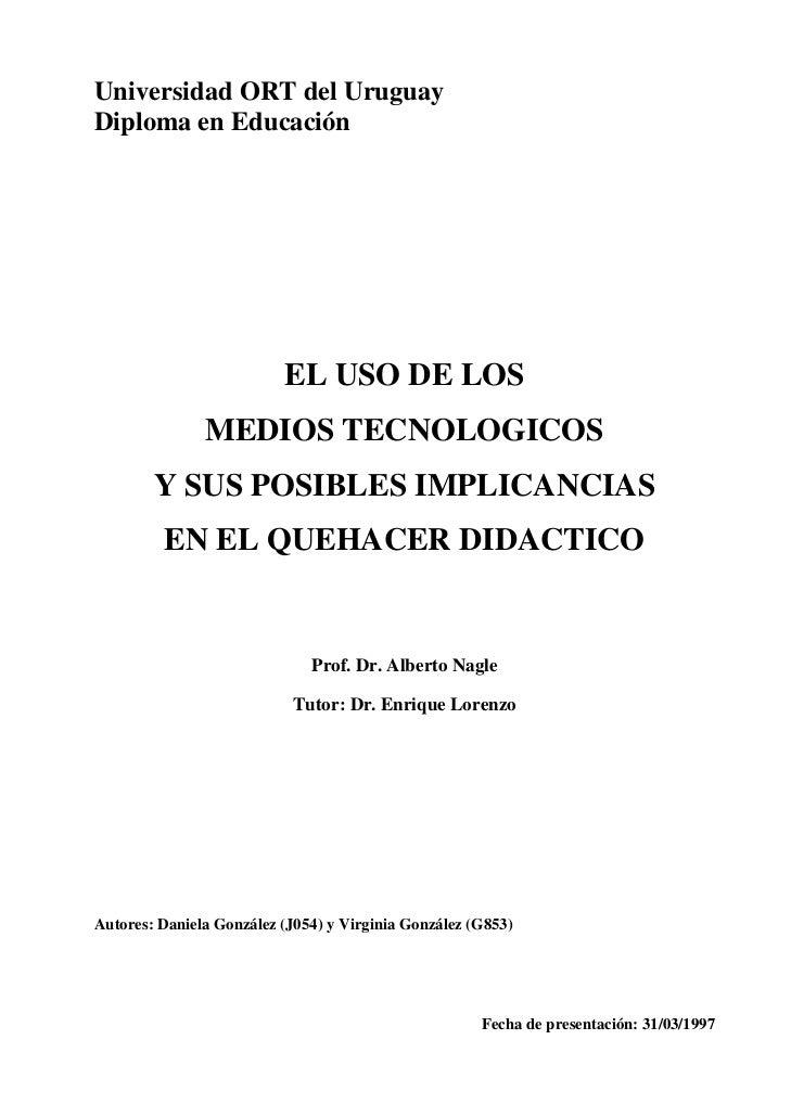 Universidad ORT del UruguayDiploma en Educación                          EL USO DE LOS               MEDIOS TECNOLOGICOS  ...