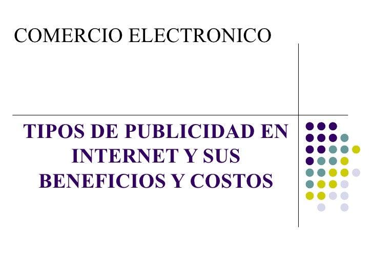 TIPOS DE PUBLICIDAD EN INTERNET Y SUS BENEFICIOS Y COSTOS COMERCIO ELECTRONICO