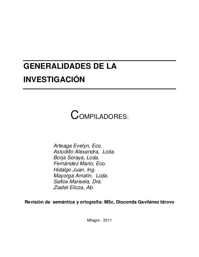 GENERALIDADES DE LA INVESTIGACIÓN COMPILADORES: Arteaga Evelyn, Eco. Astudillo Alexandra, Lcda. Borja Soraya, Lcda. Fernán...