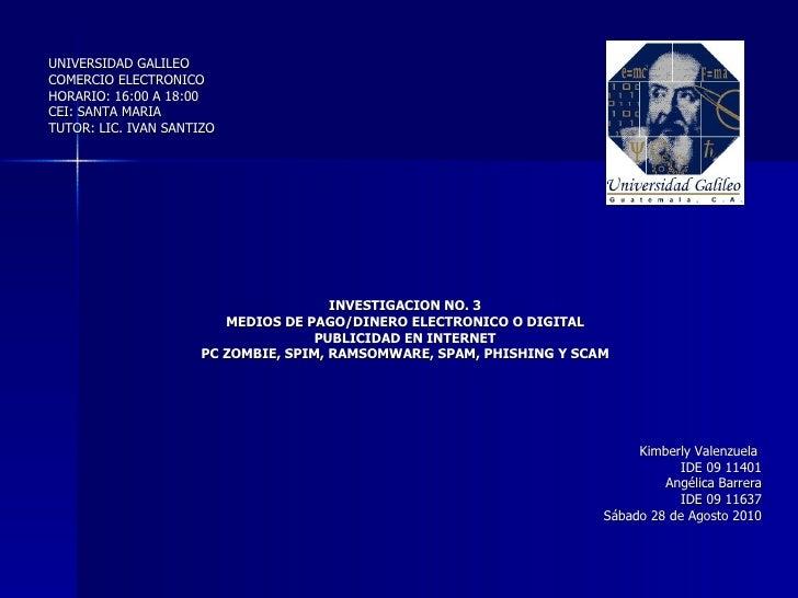 <ul><li>UNIVERSIDAD GALILEO </li></ul><ul><li>COMERCIO ELECTRONICO </li></ul><ul><li>HORARIO: 16:00 A 18:00 </li></ul><ul>...