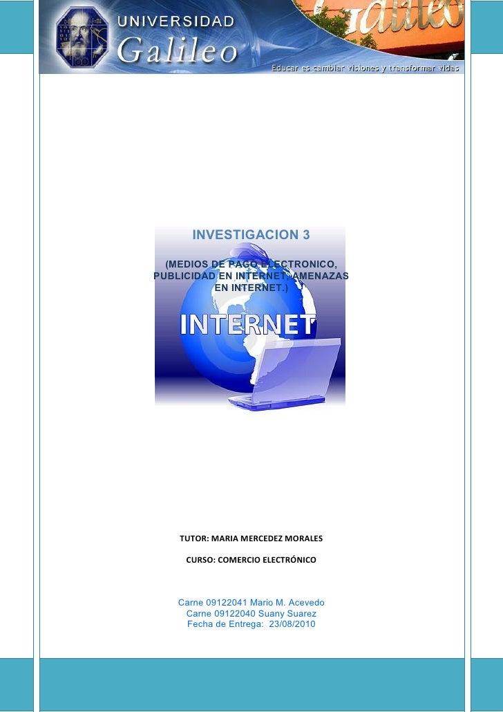 INVESTIGACION 3    (MEDIOS DE PAGO ELECTRONICO, PUBLICIDAD EN INTERNET, AMENAZAS           EN INTERNET.)         TUTOR: MA...