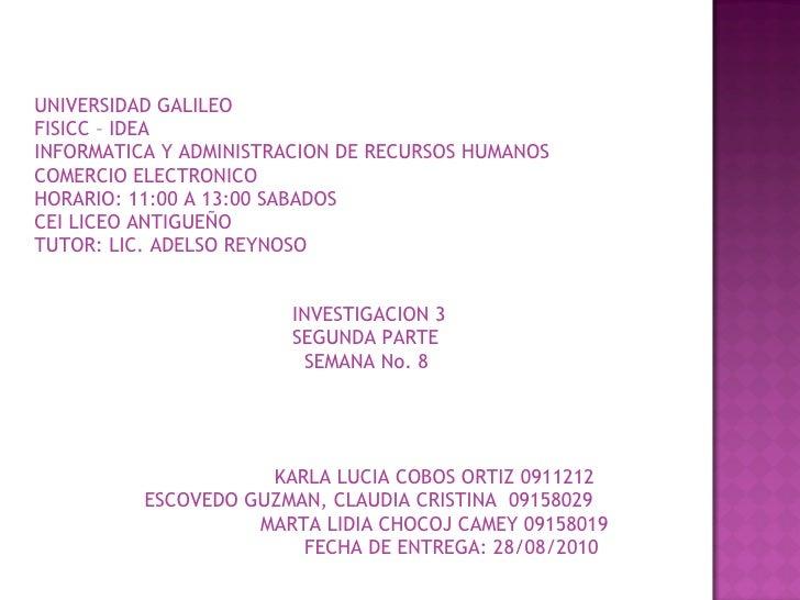 UNIVERSIDAD GALILEO FISICC – IDEA INFORMATICA Y ADMINISTRACION DE RECURSOS HUMANOS COMERCIO ELECTRONICO HORARIO: 11:00 A 1...