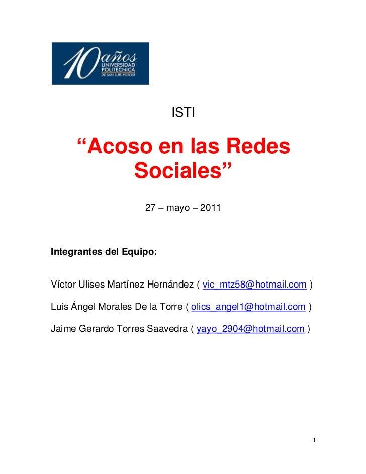 """<br />ISTI<br />""""Acoso en las Redes Sociales""""<br />27 – mayo – 2011<br />Integrantes del Equipo:<br />Víctor Ulis..."""