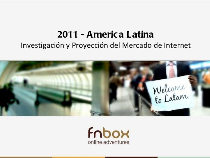 Latam 2010-2011 2011-America Latina Investigación y Proyección del Mercado de Internet