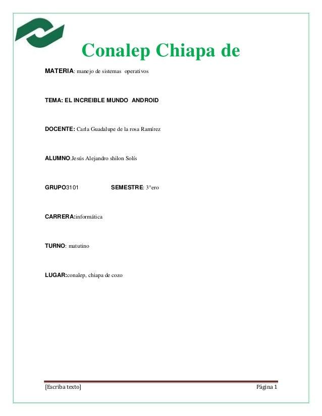 Conalep Chiapa de                        corzoMATERIA: manejo de sistemas operativosTEMA: EL INCREIBLE MUNDO ANDROIDDOCENT...