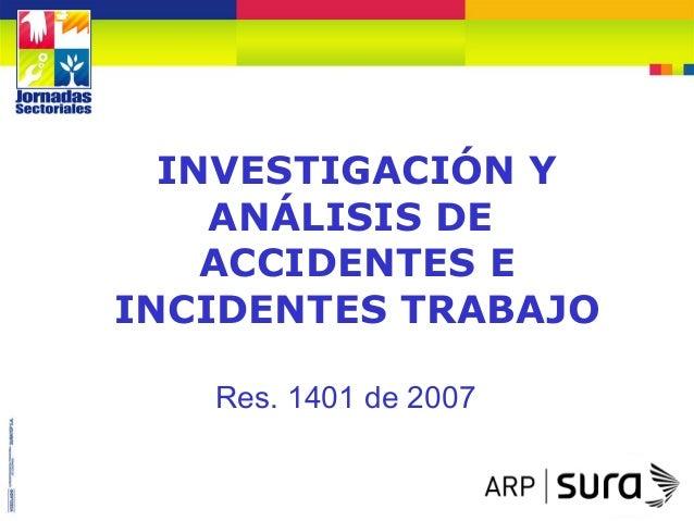 INVESTIGACIÓN Y ANÁLISIS DE ACCIDENTES E INCIDENTES TRABAJO Res. 1401 de 2007