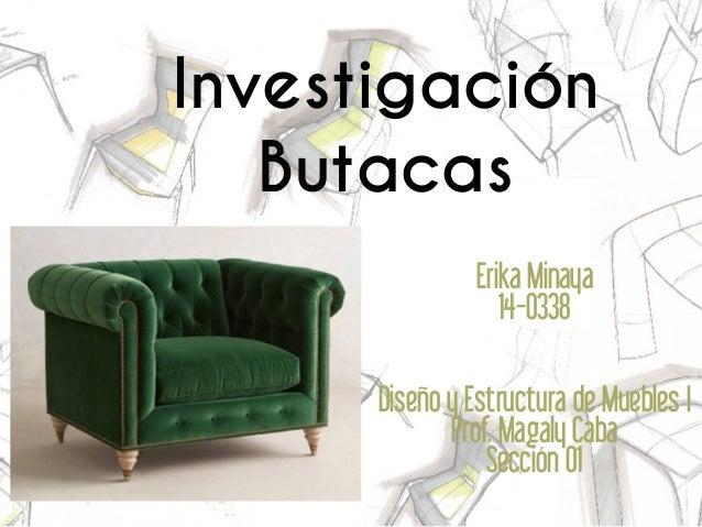 Erika Minaya 14-0338 Diseño y Estructura de Muebles I Prof. Magaly Caba Sección 01 Investigación Butacas