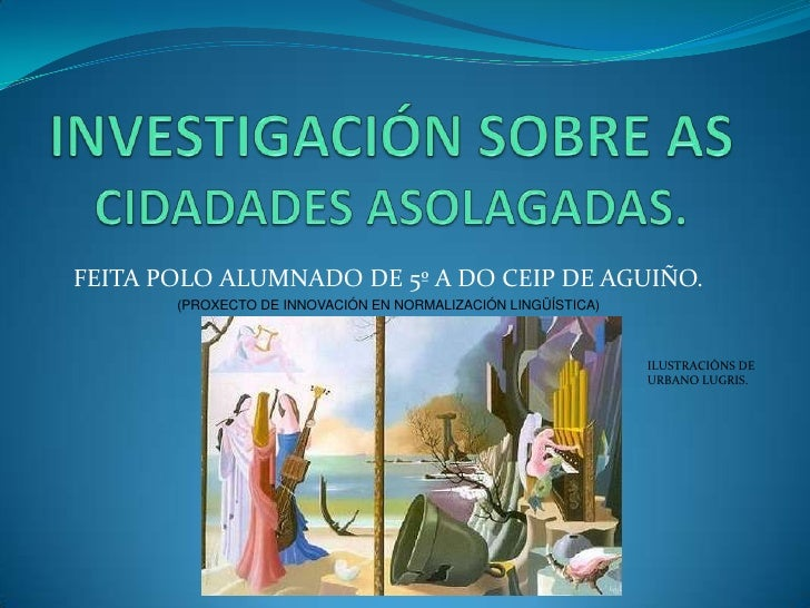 INVESTIGACIÓN SOBRE AS CIDADADES ASOLAGADAS.<br />FEITA POLO ALUMNADO DE 5º A DO CEIP DE AGUIÑO.<br />(PROXECTO DE INNOVAC...