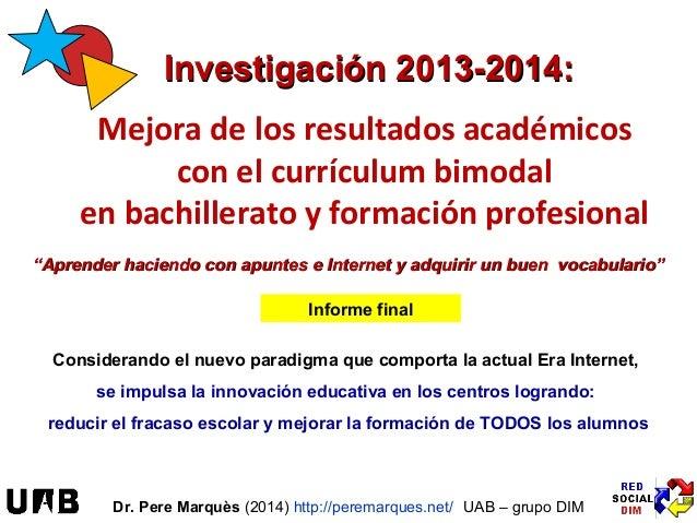 IInnvveessttiiggaacciióónn 22001133--22001144::  Mejora de los resultados académicos  con el currículum bimodal  en bachil...