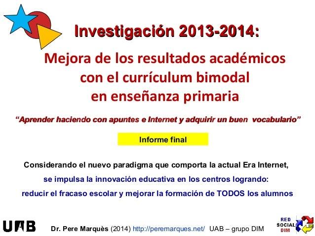 IInnvveessttiiggaacciióónn 22001133--22001144::  Mejora de los resultados académicos  con el currículum bimodal  en enseña...