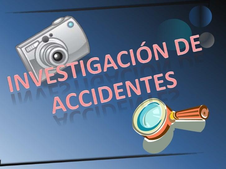INVESTIGACIÓN DE <br />ACCIDENTES<br />