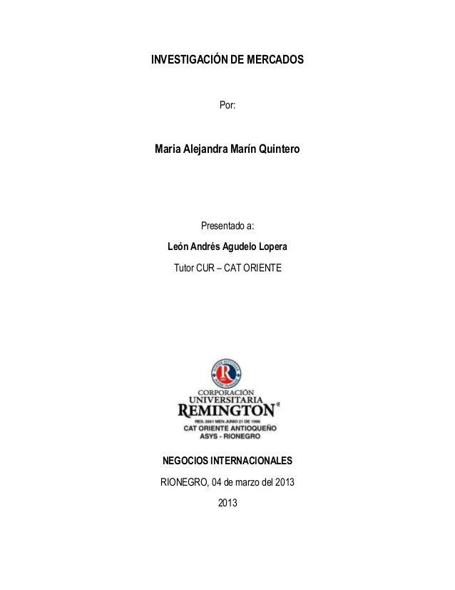 INVESTIGACIÓN DE MERCADOS              Por:Maria Alejandra Marín Quintero          Presentado a:  León Andrés Agudelo Lope...