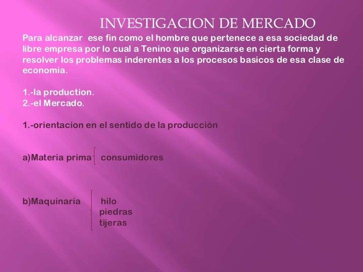 INVESTIGACION DE MERCADOPara alcanzar  ese fin como el hombre que pertenece a esa sociedad de libre ...