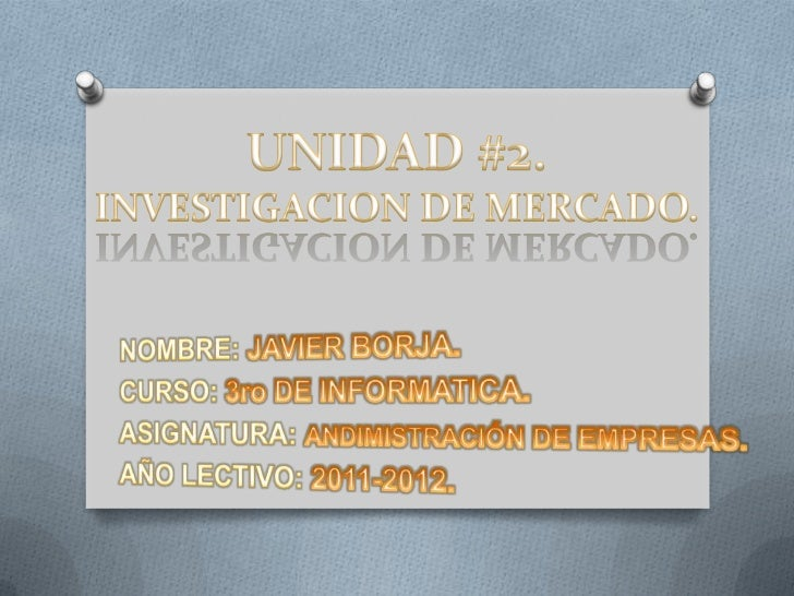  Es el proceso de recopilación, procesamiento y análisis de información, respecto a temas relacionados con la mercadotecn...