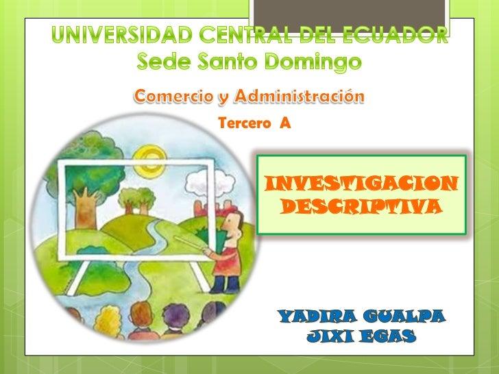 UNIVERSIDAD CENTRAL DEL ECUADOR<br />Sede Santo Domingo<br />Comercio y Administración<br />Tercero  A<br />INVESTIGACION<...