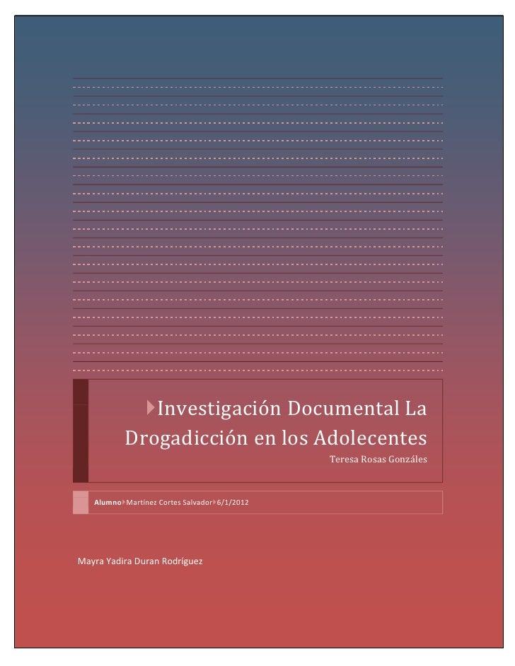 Investigación Documental La          Drogadicción en los Adolecentes                                              Teresa ...