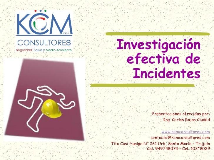Investigación   efectiva de    Incidentes                     Presentaciones ofrecidas por:                          Ing. ...