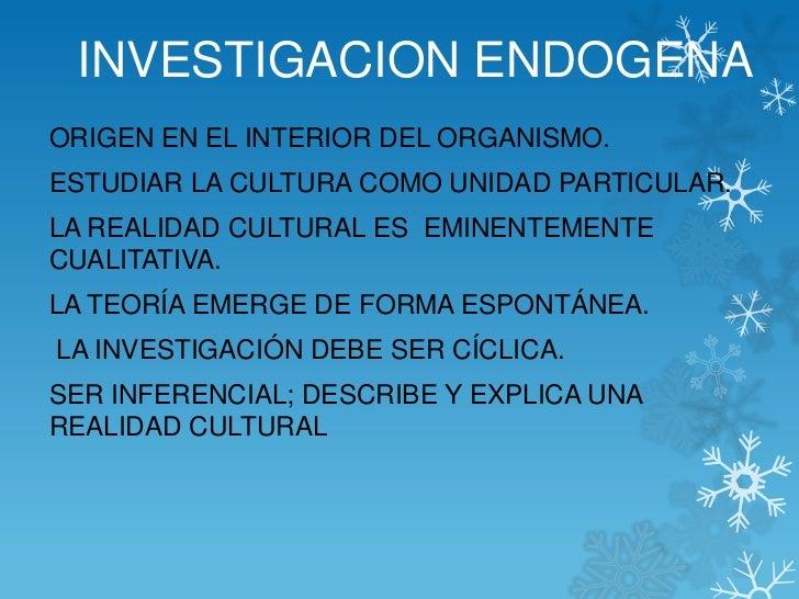 INVESTIGACION ENDOGENAORIGEN EN EL INTERIOR DEL ORGANISMO.ESTUDIAR LA CULTURA COMO UNIDAD PARTICULAR.LA REALIDAD CULTURAL ...