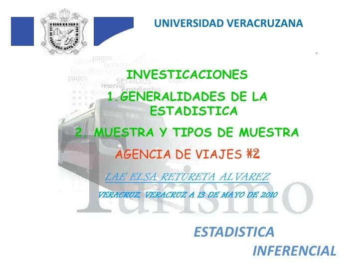 UNIVERSIDAD VERACRUZANA<br />INVESTICACIONES<br />GENERALIDADES DE LA ESTADISTICA<br /> MUESTRA Y TIPOS DE MUESTRA<br />AG...
