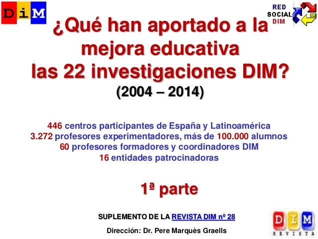 ¿Qué han aportado a la mejora educativa las 22 investigaciones DIM? (2004 – 2014) 1ª parte 446 centros participantes de Es...