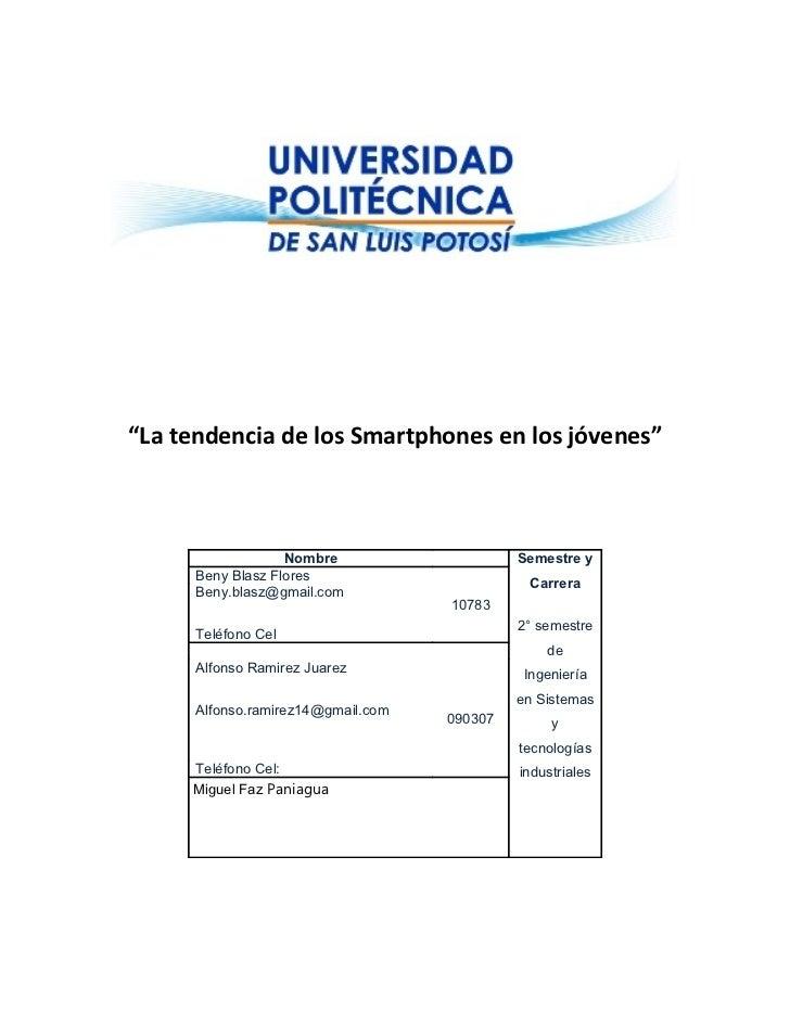 """""""La tendencia de los Smartphones en los jóvenes""""                   Nombre                    Semestre y      Beny Blasz Fl..."""