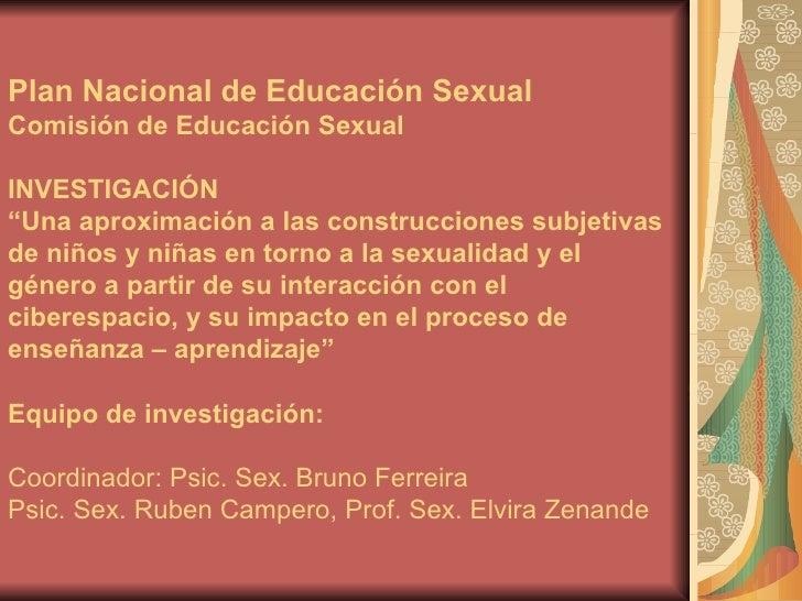 """Plan Nacional de Educación Sexual Comisión de Educación Sexual INVESTIGACIÓN """"Una aproximación a las construcciones subjet..."""
