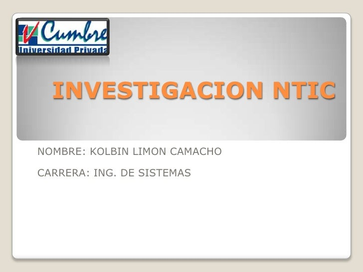 INVESTIGACION NTIC  NOMBRE: KOLBIN LIMON CAMACHO  CARRERA: ING. DE SISTEMAS