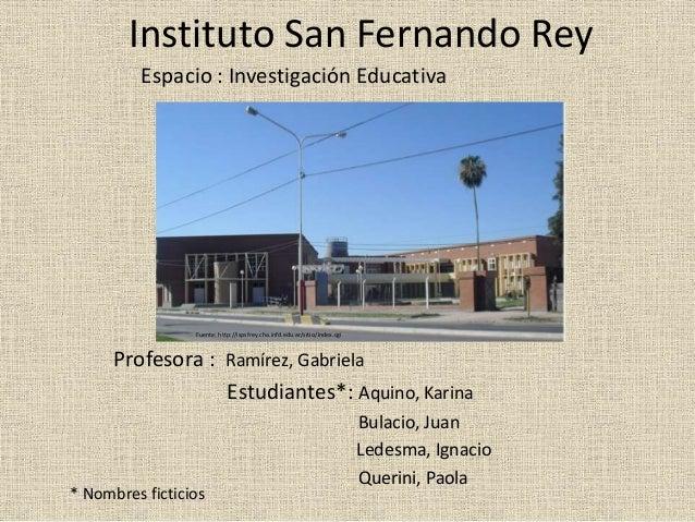 Instituto San Fernando Rey Profesora : Ramírez, Gabriela Estudiantes*: Aquino, Karina Bulacio, Juan Ledesma, Ignacio Queri...