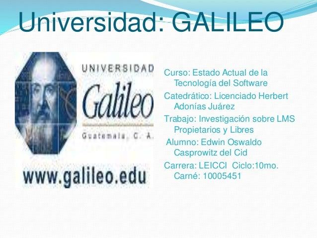 Universidad: GALILEO  Curso: Estado Actual de la  Tecnología del Software  Catedrático: Licenciado Herbert  Adonías Juárez...
