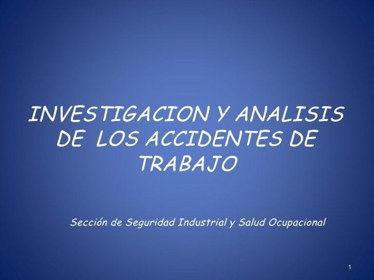 INVESTIGACION Y ANALISIS DE  LOS ACCIDENTES DE TRABAJO Sección de Seguridad Industrial y Salud Ocupacional