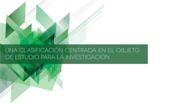 l  UNA CLASIFICACION CENTRADA EN EL OBJETO DE ESTUDIO PARA LA INVESTIGACION