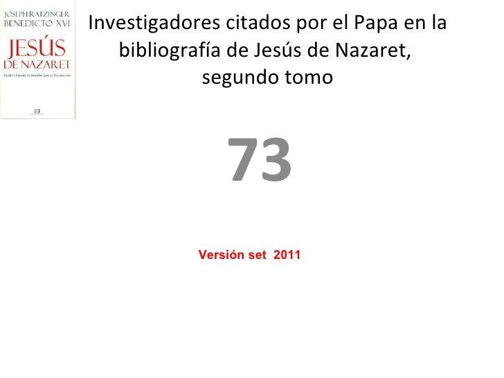 73 Investigadores citados por el Papa en la bibliografía de Jesús de Nazaret,  segundo tomo Versión set  2011
