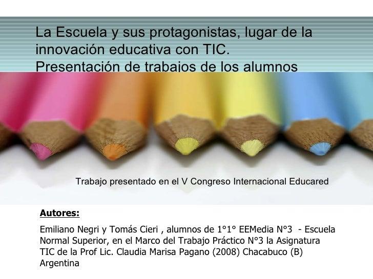Autores: Emiliano Negri y Tomás Cieri , alumnos de 1°1° EEMedia N°3  - Escuela Normal Superior, en el Marco del Trabajo Pr...
