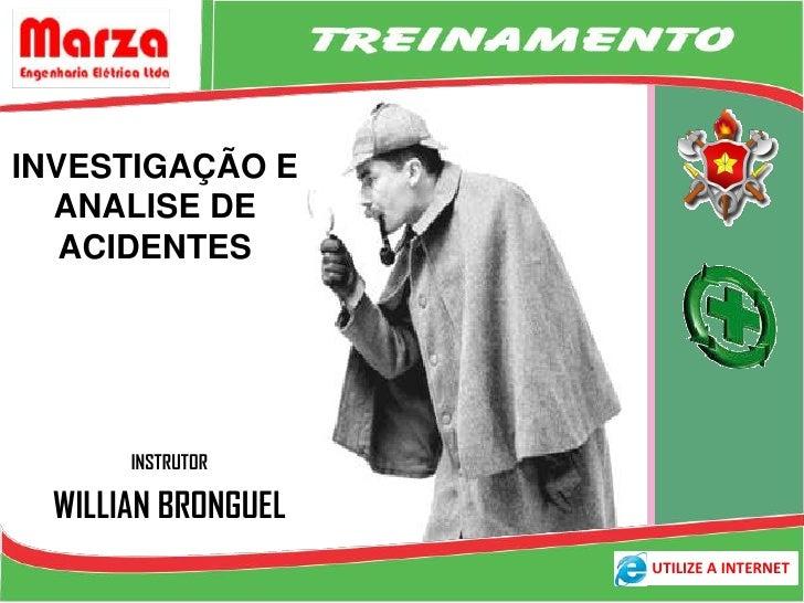 INVESTIGAÇÃO E  ANALISE DE   ACIDENTES       INSTRUTOR  WILLIAN BRONGUEL                     UTILIZE A INTERNET