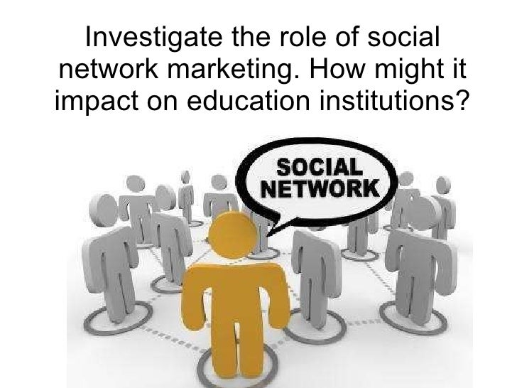 Investigate the role of social network marketing. How might it impact on education institutions?